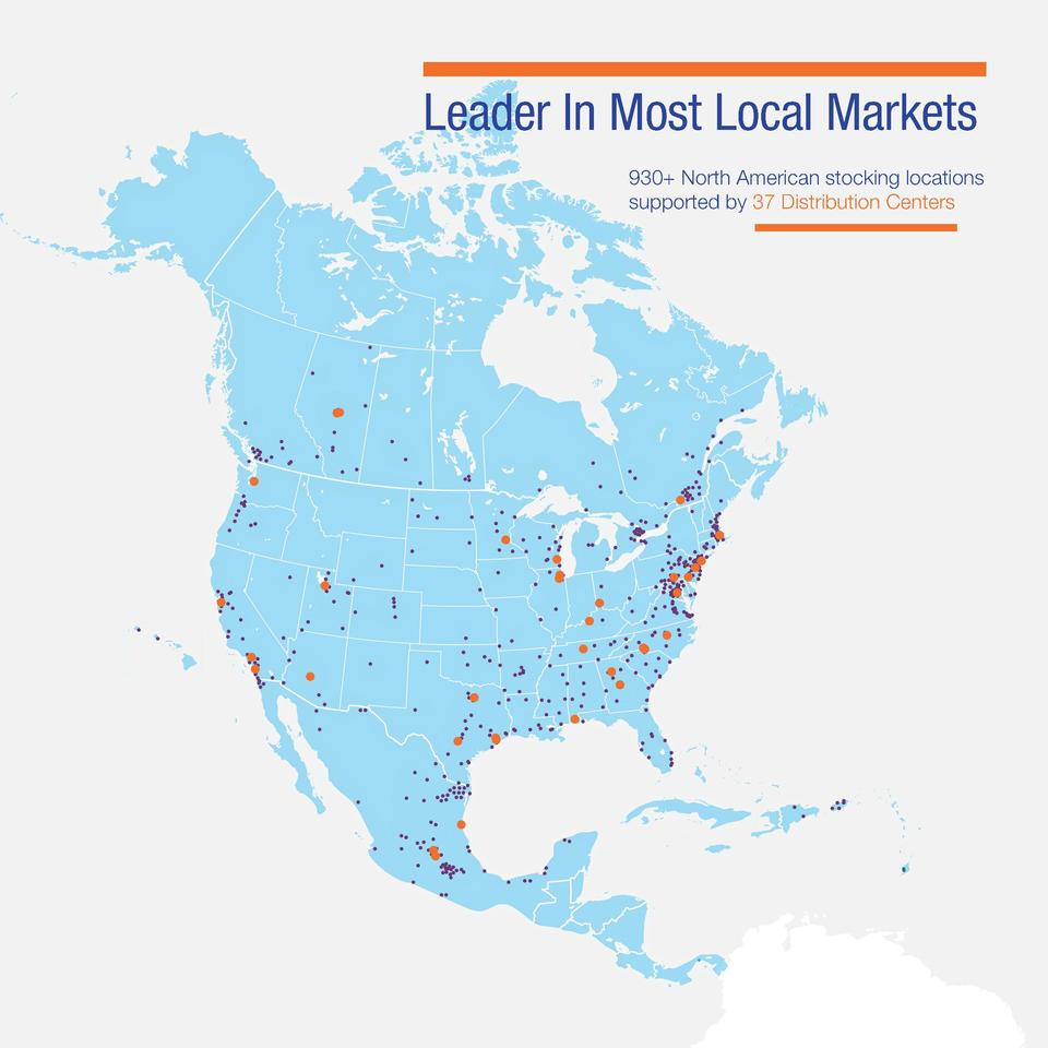 Leader In Most Local Markets 930  North American stocking locations supported by 37 Distribution Centers